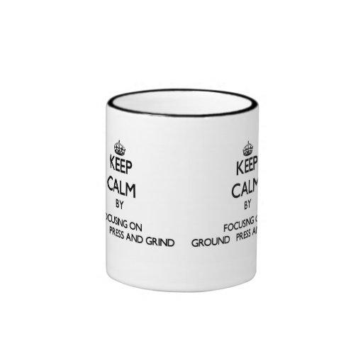 Keep Calm by focusing on Ground   Press And Grind Coffee Mug