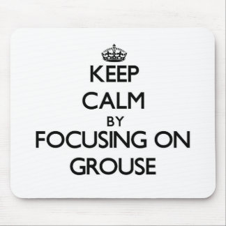 Keep Calm by focusing on Grouse Mousepads