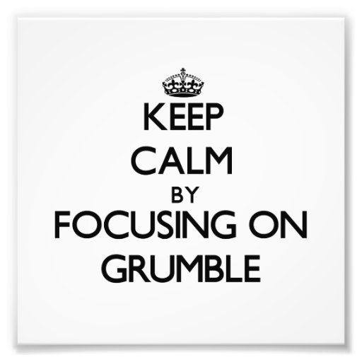Keep Calm by focusing on Grumble Art Photo