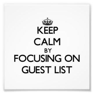Keep Calm by focusing on Guest List Art Photo