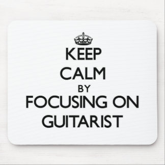 Keep Calm by focusing on Guitarist Mousepads