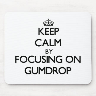 Keep Calm by focusing on Gumdrop Mousepad
