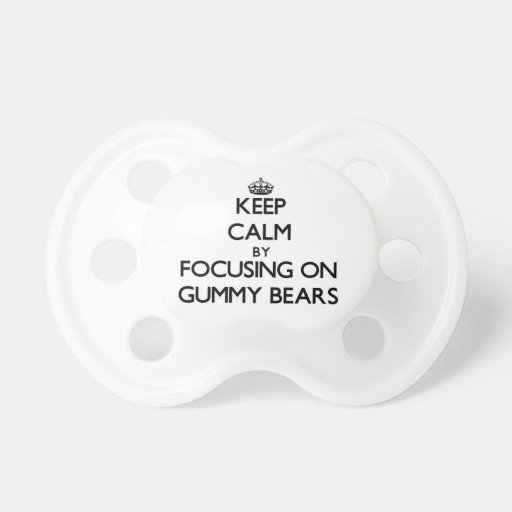 Keep Calm by focusing on Gummy Bears Pacifiers