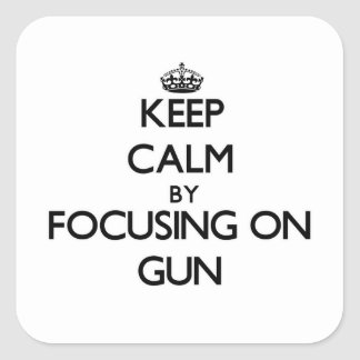 Keep Calm by focusing on Gun Square Stickers