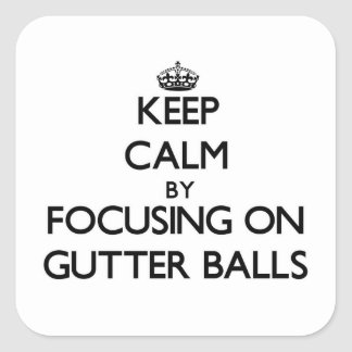 Keep Calm by focusing on Gutter Balls Square Sticker