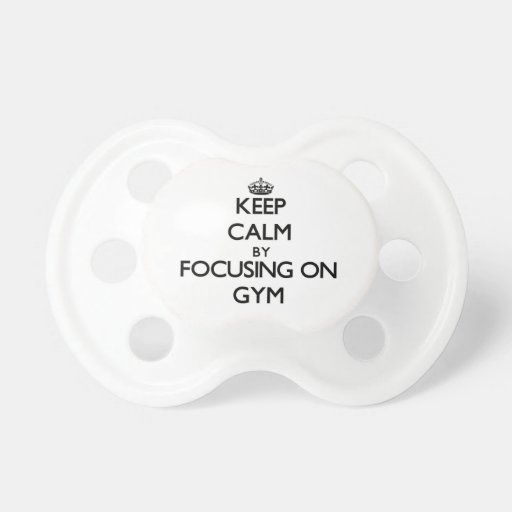 Keep Calm by focusing on Gym Baby Pacifier