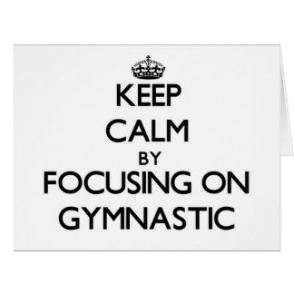 Keep Calm by focusing on Gymnastic Greeting Cards