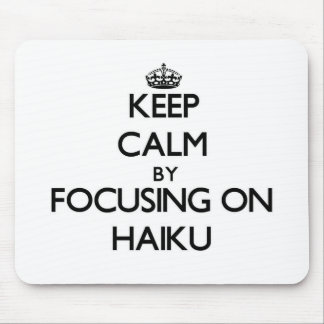 Keep Calm by focusing on Haiku Mousepad