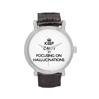 Keep Calm by focusing on Hallucinations Wristwatches