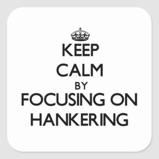 Keep Calm by focusing on Hankering Stickers