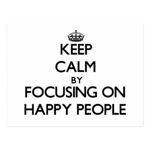 Keep Calm by focusing on Happy People Postcards