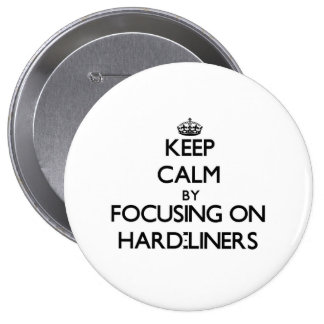Keep Calm by focusing on Hard-Liners 10 Cm Round Badge