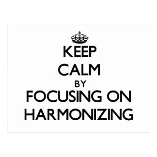 Keep Calm by focusing on Harmonizing Postcards