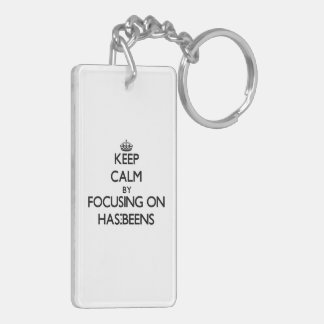Keep Calm by focusing on Has-Beens Double-Sided Rectangular Acrylic Keychain