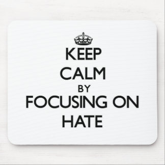 Keep Calm by focusing on Hate Mousepads