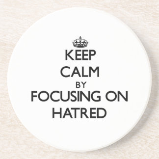 Keep Calm by focusing on Hatred Beverage Coaster