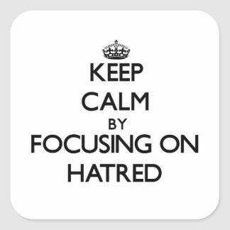 Keep Calm by focusing on Hatred Square Stickers