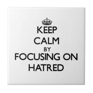 Keep Calm by focusing on Hatred Ceramic Tiles