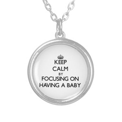Keep Calm by focusing on Having A Baby Custom Necklace
