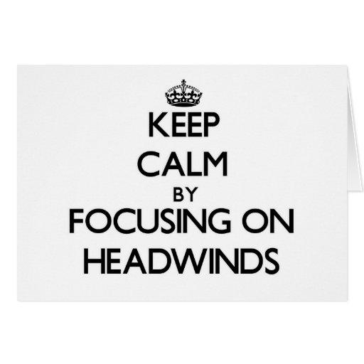 Keep Calm by focusing on Headwinds Greeting Card