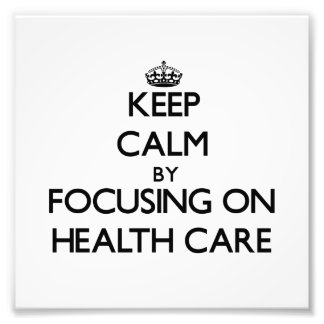 Keep Calm by focusing on Health Care Photo Print