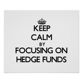 Keep Calm by focusing on Hedge Funds Print