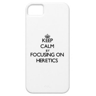 Keep Calm by focusing on Heretics iPhone 5 Cover