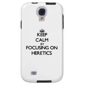 Keep Calm by focusing on Heretics Galaxy S4 Case