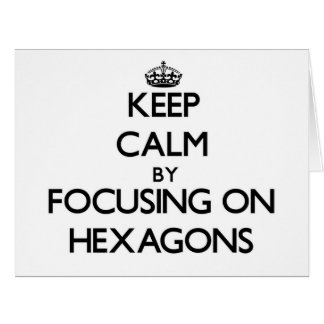 Keep Calm by focusing on Hexagons Greeting Cards