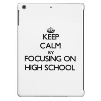 Keep Calm by focusing on High School Cover For iPad Air