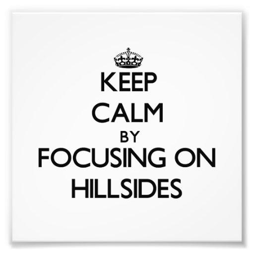 Keep Calm by focusing on Hillsides Photo