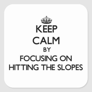 Keep Calm by focusing on Hitting The Slopes Square Sticker