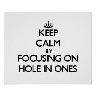 Keep Calm by focusing on Hole In Ones Posters