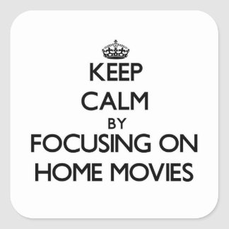 Keep Calm by focusing on Home Movies Stickers
