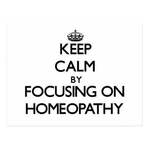 Keep Calm by focusing on Homeopathy Postcards