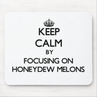 Keep Calm by focusing on Honeydew Melons Mousepads