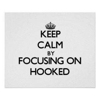 Keep Calm by focusing on Hooked Poster