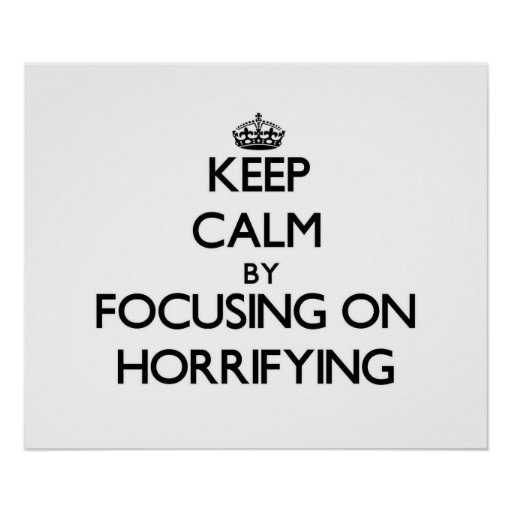 Keep Calm by focusing on Horrifying Posters