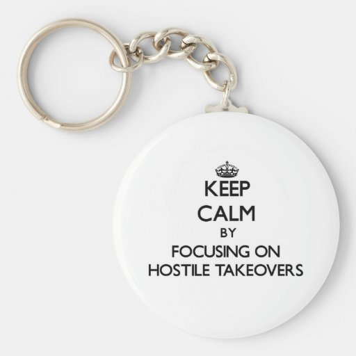 Keep Calm by focusing on Hostile Takeovers Key Chains