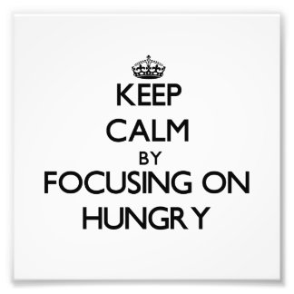 Keep Calm by focusing on Hungry Art Photo