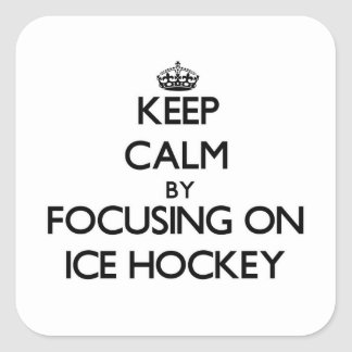 Keep Calm by focusing on Ice Hockey Square Sticker