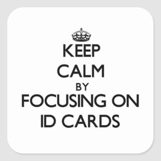 Keep Calm by focusing on Id Cards Square Stickers