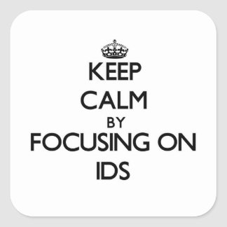 Keep Calm by focusing on Ids Square Sticker