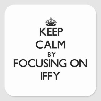 Keep Calm by focusing on Iffy Square Sticker