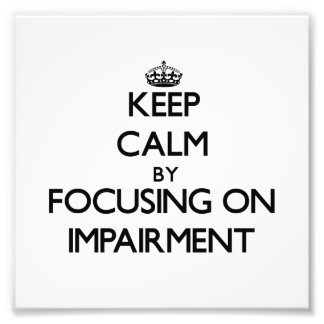Keep Calm by focusing on Impairment Photograph