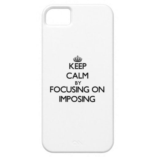 Keep Calm by focusing on Imposing iPhone 5 Cover