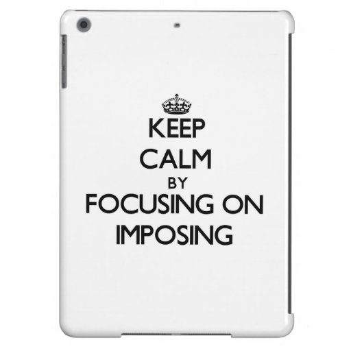 Keep Calm by focusing on Imposing Case For iPad Air
