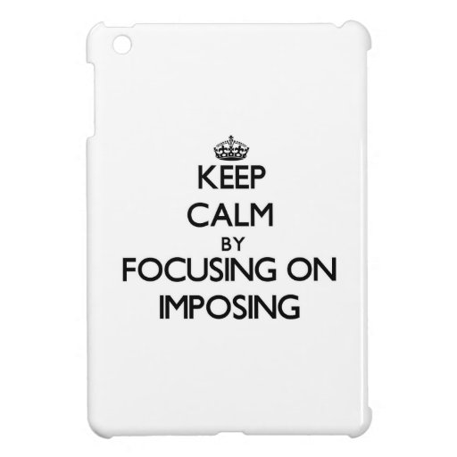 Keep Calm by focusing on Imposing iPad Mini Cases