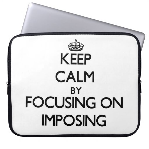 Keep Calm by focusing on Imposing Laptop Computer Sleeve