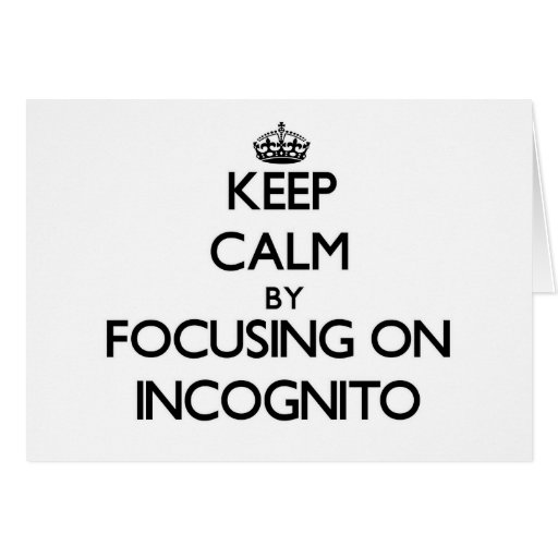 Keep Calm by focusing on Incognito Greeting Cards